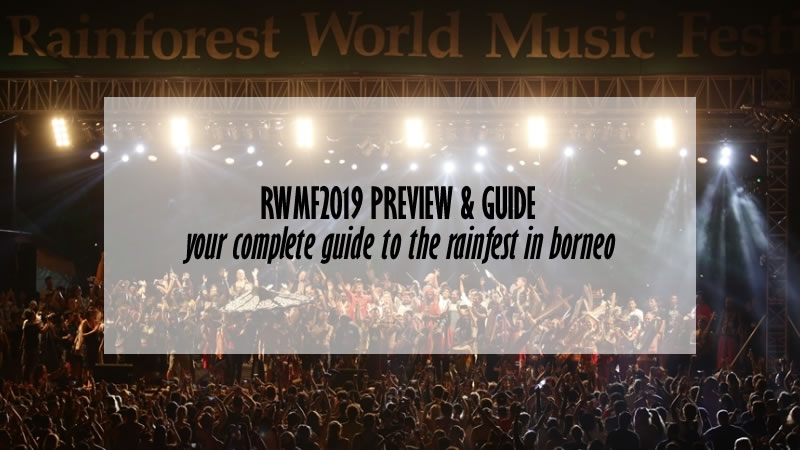 Rwmf2019 Preview Guide Details On Performers Tickets What To Expect And Tips Kuchingborneo
